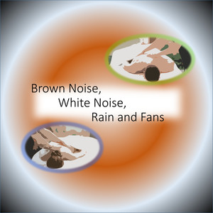 Brown Noise, White Noise, Rain and Fans (Effervescent Meditations) Albumcover