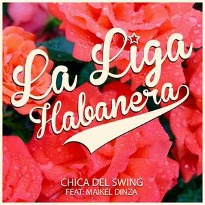 La Liga Habanera, Chica del Swing (feat. Maikel Dinza) på Spotify
