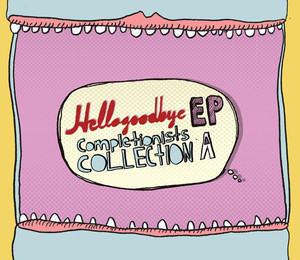 EP Completionists Collection A - Hellogoodbye