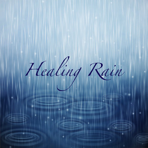 Healing Rain - Rain & Nature Sounds Relaxation Meditation Deep Sleep Ambient Music for Spa, Massage, Total Relax, Yoga, Mindfulness Meditation, Healing and Well-Being With Sound of Rain Albumcover