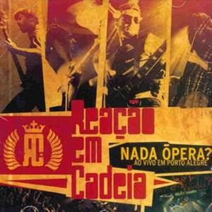 Nada Ópera ? Ao Vivo Em Porto Alegre - Reação Em Cadeia