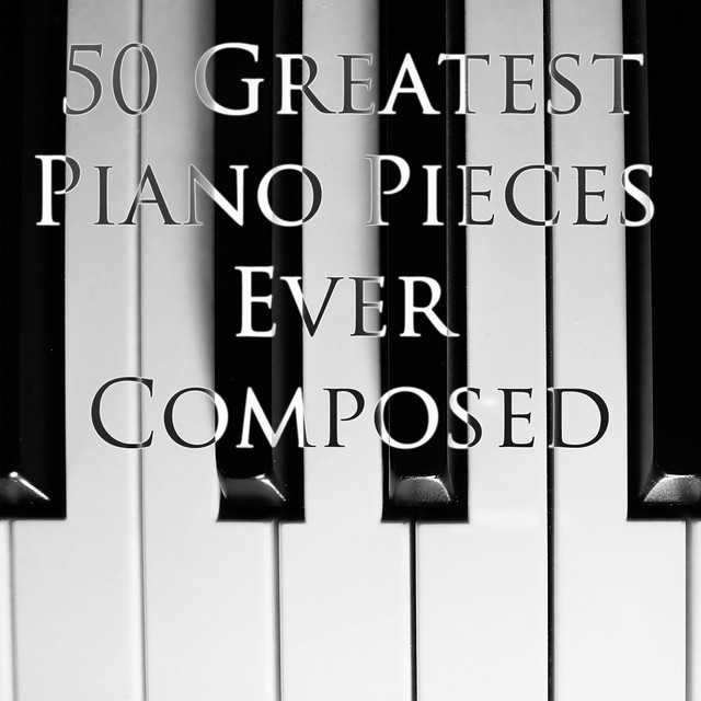 50 Greatest Piano Pieces Ever Composed by Various Artists on