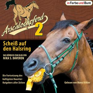 Arschlochpferd 2 - Scheiß auf den Halsring (Die Fortsetzung des kultigsten Haustier-Ratgebers aller Zeiten)