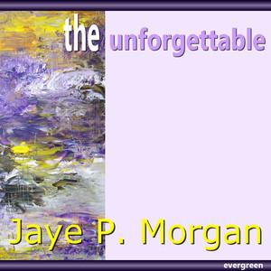 Jaye P. Morgan - The Unforgettable