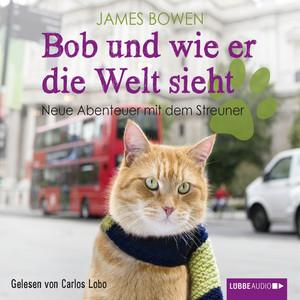 Bob und wie er die Welt sieht - Neue Abenteuer mit dem Streuner (Ungekürzt) Hörbuch kostenlos
