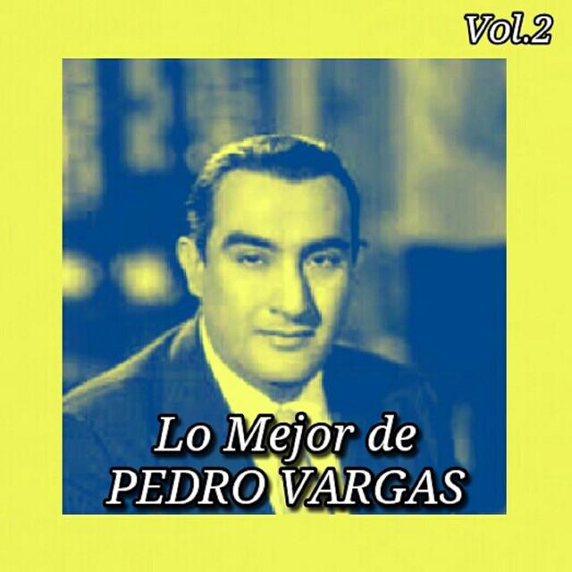 Lo Mejor de Pedro Vargas, Vol. 2