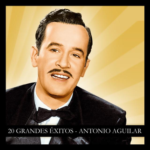 20 Grandes Éxitos Antonio Aguilar