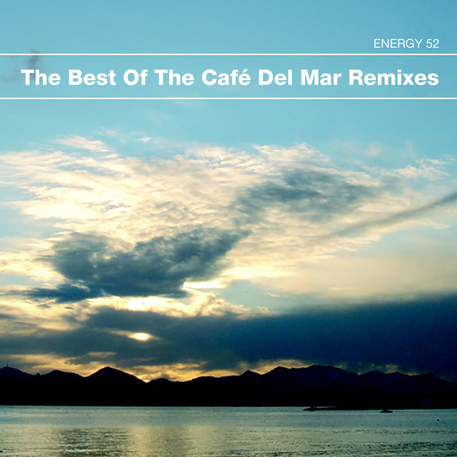 The Best Of The Cafe Del Mar Remixes