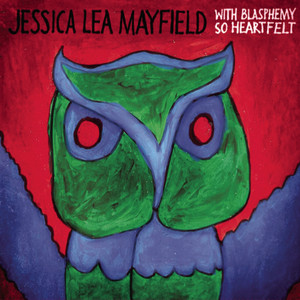 With Blasphemy So Heartfelt - Jessica Lea Mayfield