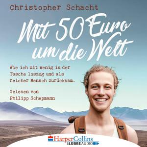 Mit 50 Euro um die Welt - Wie ich mit wenig in der Tasche loszog und als reicher Mensch zurückkam (Ungekürzt) Audiobook