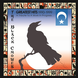 Greatest Hits 1990-1999: A Tribute To A Work In Progress... - Black Crowes