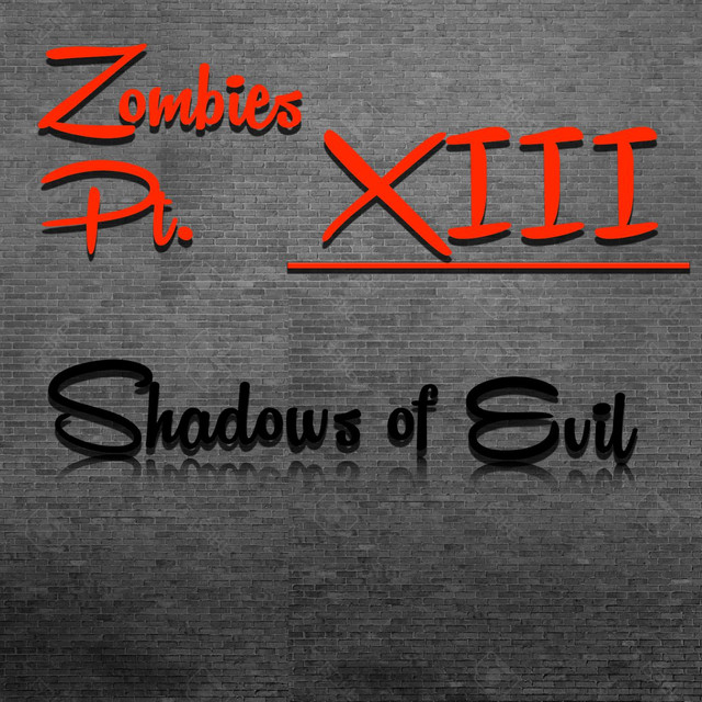 Zombies Pt. XIII: Shadows of Evil