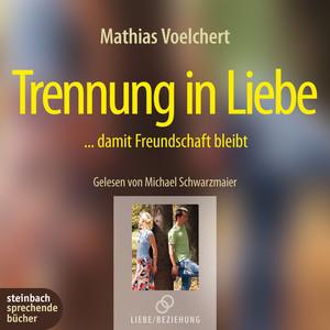 Trennung in Liebe - ...damit Freundschaft bleibt (Gekürzt) Audiobook
