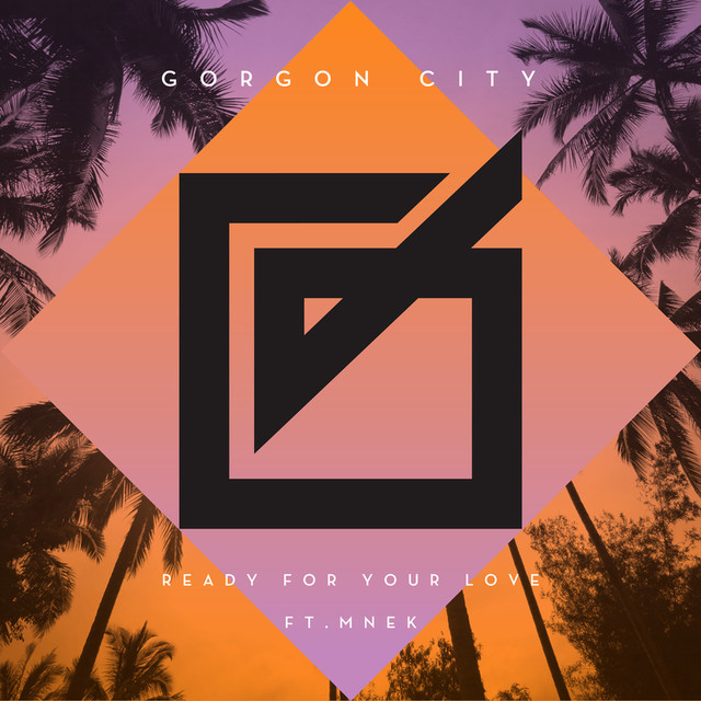 'Ready for your love' Gorgon City ft. MNEK