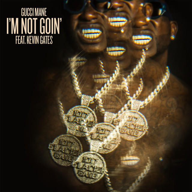 I'm Not Goin' (feat  Kevin Gates) by Gucci Mane on Spotify