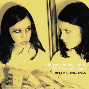 Fold Your Hands Child You Walk Like a Peasant - Belle And Sebastian