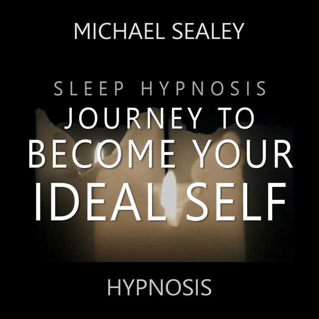Sleep Hypnosis Journey to Become Your Ideal Self by Michael Sealey