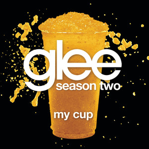 My Cup  - Glee Cast