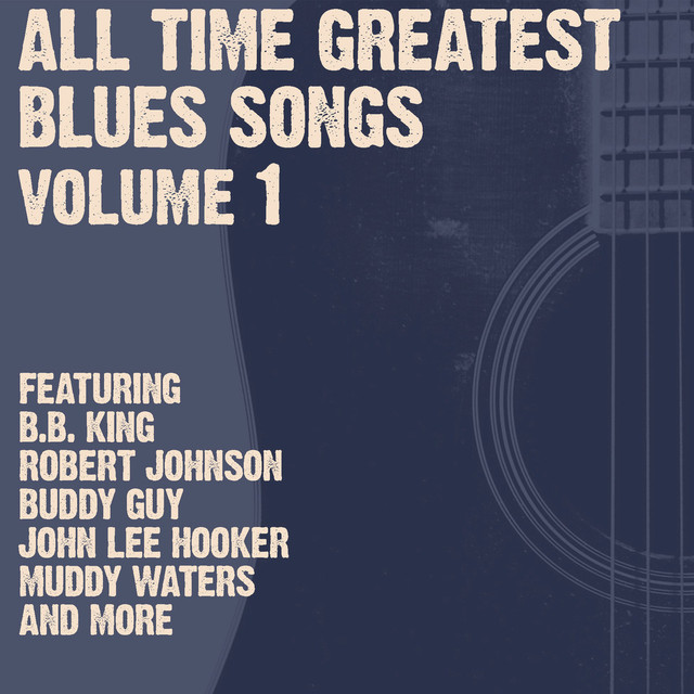 all time greatest blues songs volume 1 by various artists on spotify. Black Bedroom Furniture Sets. Home Design Ideas