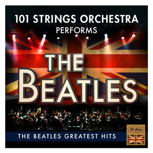 The Beatles Greatest Hits - Performed by 101 Strings Orchestra (Best Of)