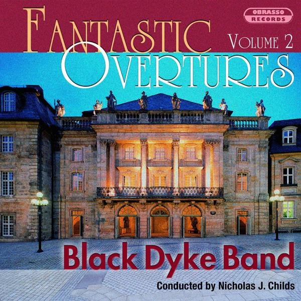 Black Dyke Band, Nicholas J. Childs, Howard Lorriman Fantastic Overtures, Vol. 2 album cover