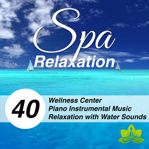 Spa Relaxation - Wellness Center Instrumental Music for Deep Relaxation with Water Sounds and Piano Melodies Albumcover