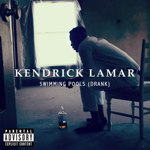 Swimming Pools  - Kendrick Lamar