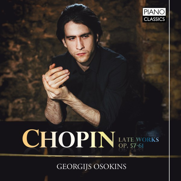 Album cover for Chopin: Late Works, Op. 57-61 by Frédéric Chopin, Georgijs Osokins