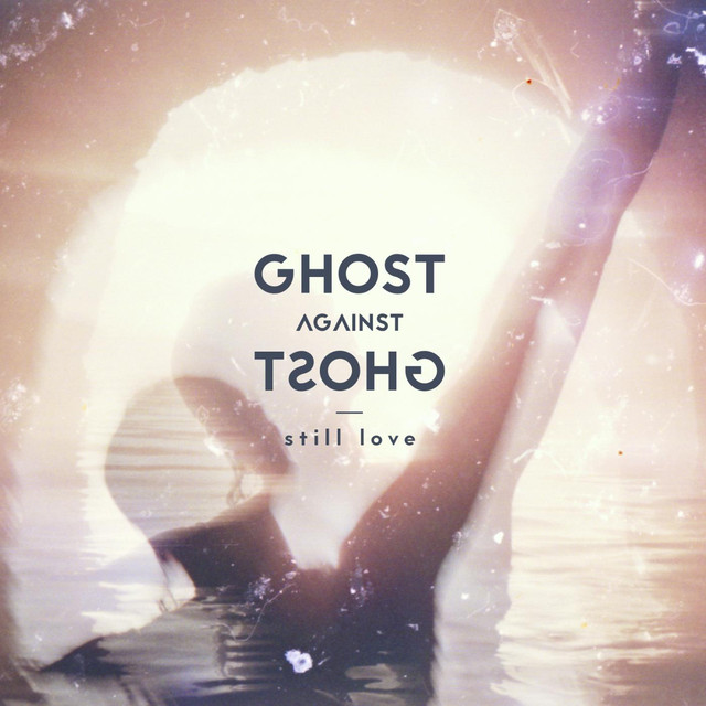 Ghost Against Ghost - Still Love
