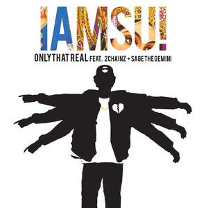 Iamsu!, Sage The Gemini, 2 Chainz Only That Real (feat. 2 Chainz & Sage The Gemini) cover