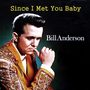 Since I Met You Baby - Bill Anderson