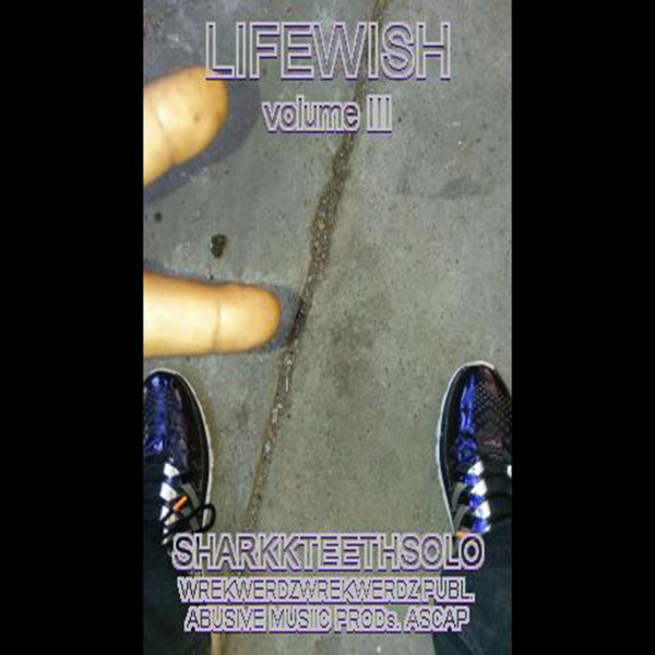 Album cover for LIFEWISH VOL. 3 by SharkkTeethSolo