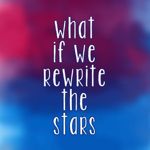 What If We Rewrite The Stars -
