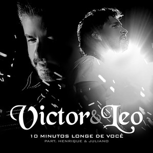 Victor & Leo, Victor & Leo, Henrique & Juliano 10 Minutos Longe De Você cover
