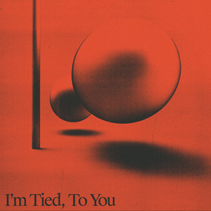 I'm Tied, To You