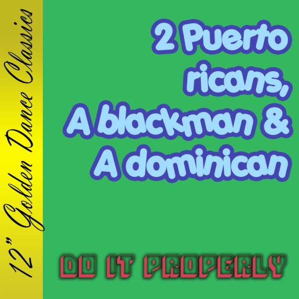 'Do it properly' 2 Puerto Ricans, a Blackman and a Dominican