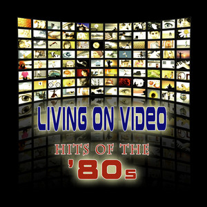 Living On Video - Hits Of The '80s