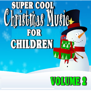 Super Cool Christmas Music for Children, Vol. 2 - Children Songs