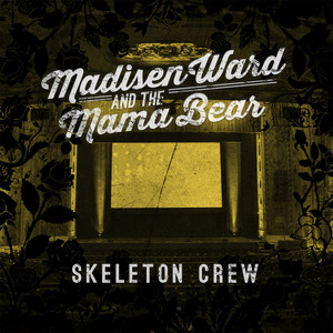 Skeleton Crew - Madisen Ward And The Mama Bear