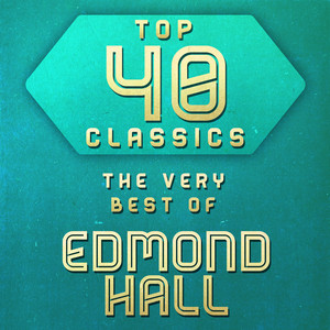 Top 40 Classics - The Very Best of Edmond Hall