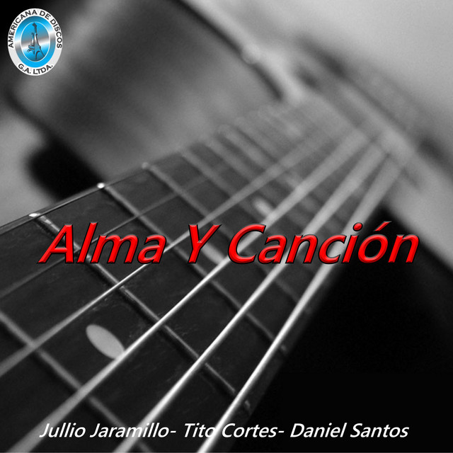 Album cover for Alma y Canción by Julio Jaramillo, Tito Cortes, Daniel Santos