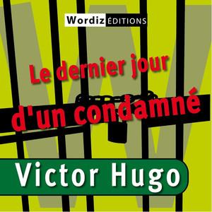 Victor Hugo : Le Dernier Jour D'un Condamné Audiobook