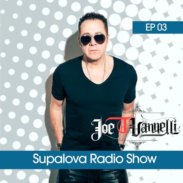Supalova Radio Show - Episode 03 (Joe T Vannelli Presents)