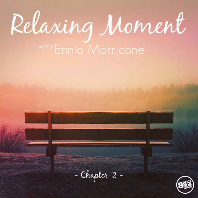 Relaxing Moment with Ennio Morricone - Chapter 2 (The Complete Edition)