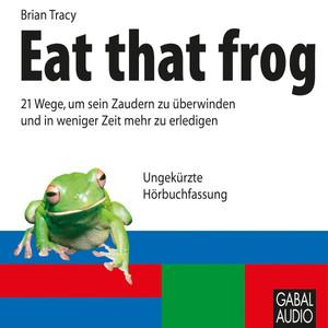 Eat that frog (21 Wege, um sein Zaudern zu überwinden und in weniger Zeit mehr zu erledigen) Audiobook