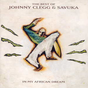 The Best Of Johnny Clegg & Savuka - In My African Dream - Johnny Clegg And Savuka