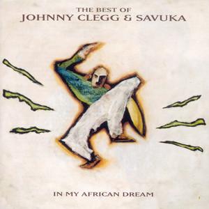 The Best Of Johnny Clegg & Savuka - In My African Dream - Johnny Clegg And Savuka