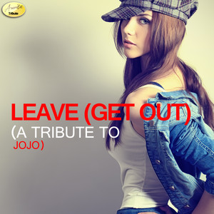 Cover art for Leave (Get Out) - A Tribute to Jojo