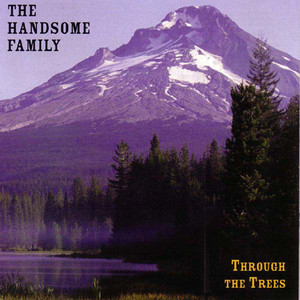 Through the Trees - The Handsome Family