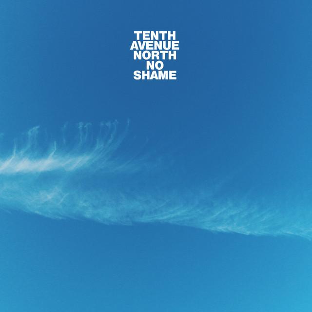 Tenth Avenue North - No Shame cover